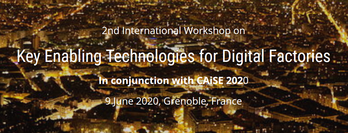 Call for Papers: 2nd Key Enabling Technologies for Digital Factories Workshop at CAiSE 2020